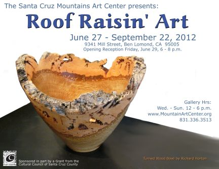 Galley Exhibition at the Santa Cruz Mountains Art Center, Ben Lomond, Roof Raisin' Art!