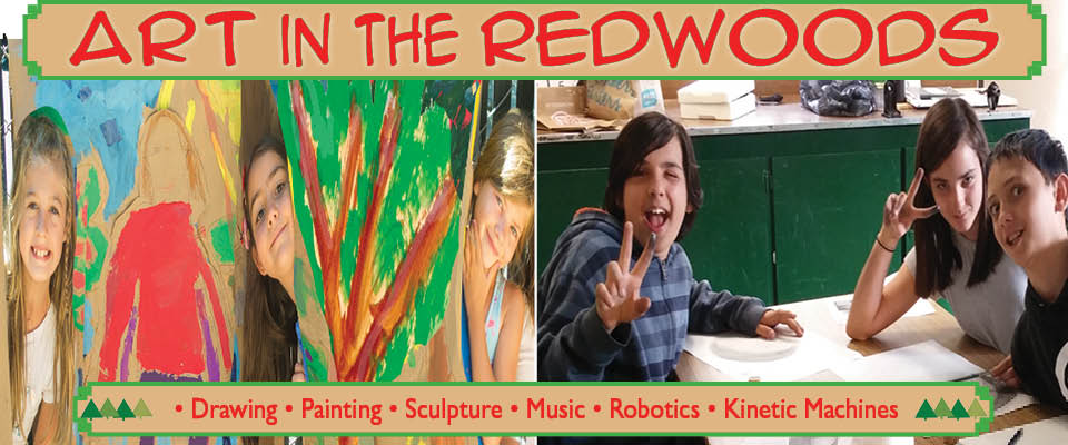 Drawing • Painting • Sculpture • Music • Robotics • Kinetic Machines classes art kids youth teens art in the redwoods summer art camp
